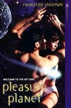 Pleasure Planet ebook by Evangeline Anderson