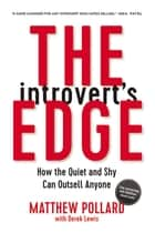 The Introvert's Edge - How the Quiet and Shy Can Outsell Anyone ebook by Matthew Pollard, Derek Lewis
