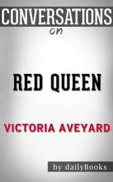 Red Queen: A Novel By Victoria Aveyard | Conversation Starters ebook by dailyBooks