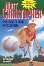 Prime-Time Pitcher ebook by Matt Christopher