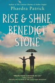 Rise and Shine, Benedict Stone - A Novel ebook by Phaedra Patrick