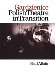 Gardzienice: Polish Theatre in Transition ebook by Paul Allain