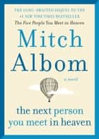 The Next Person You Meet in Heaven - The Sequel to The Five People You Meet in Heaven ebook by Mitch Albom