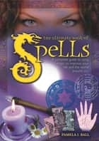 The Ultimate Book of Spells ebook by Pamela Ball,Nigel Cawthorne