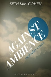 Against Ambience and Other Essays ebook by PhD Seth Kim-Cohen