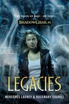 Shadow Grail #1: Legacies ebook by Mercedes Lackey, Rosemary Edghill