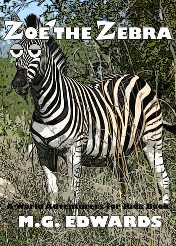 5a071750658f7 Zoe the Zebra - A World Adventurers for Kids Book ebook by M.G. Edwards