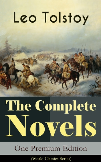 The Complete Novels of Leo Tolstoy in One Premium Edition (World Classics Series) - Anna Karenina, War and Peace, Resurrection, Childhood, Boyhood, Youth, The Cossacks, The Death of Ivan Ilyich... (Including Biographies of the Author) ebook by Leo Tolstoy