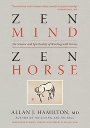 Zen Mind, Zen Horse - The Science and Spirituality of Working with Horses ebook by Allan J. Hamilton, MD