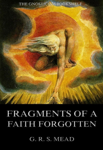 Fragments Of A Faith Forgotten eBook by G. R. S. Mead