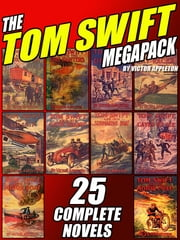 The Tom Swift Megapack - 25 Complete Novels ebook by Victor Appleton