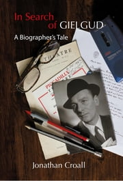 In Search of Gielgud: A Biographer's Tale ebook by Jonathan Croall