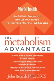 The Metabolism Advantage - An 8-Week Program to Rev Up Your Body's Fat-Burning Machine-At Any Age ebook by John Berardi