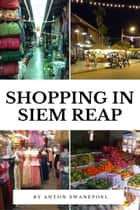 Shopping In Siem Reap ebook by Anton Swanepoel