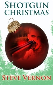 Shotgun Christmas - Two Christmas Tales ebook by Steve Vernon