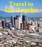 Travel to Los Angeles ebook by Keeran Jacobson