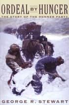 Ordeal by Hunger - The Story of the Donner Party ebook by George R. Stewart