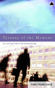Tyranny of the Moment - Fast and Slow Time in the Information Age ebook by Thomas Hylland Eriksen