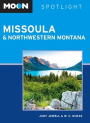 Moon Spotlight Missoula & Northwestern Montana ebook by Judy Jewell,W. C. McRae