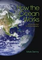 How the Ocean Works ebook by Mark Denny