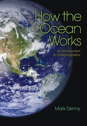 How the Ocean Works - An Introduction to Oceanography ebook by Mark Denny