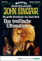 John Sinclair - Folge 0672 - Das teuflische Ultimatum ebook by Jason Dark