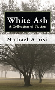 White Ash - A Collection of Fiction ebook by Michael Aloisi