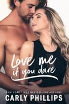 Love Me if You Dare 電子書籍 by Carly Phillips