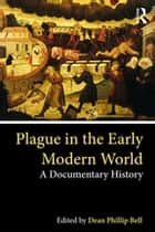 Plague in the Early Modern World - A Documentary History eBook by Dean Phillip Bell