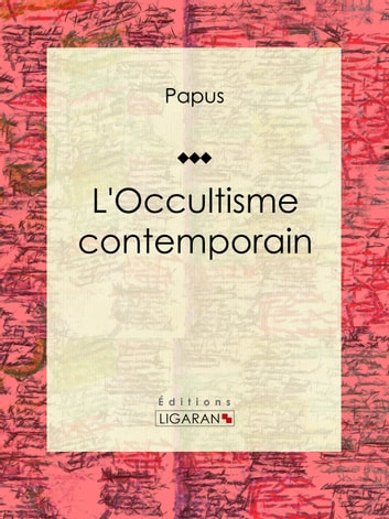 L'Occultisme contemporain ebook by Papus,Ligaran