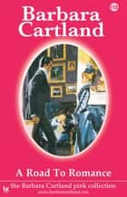 112. A Road to Romance ebook by Barbara Cartland