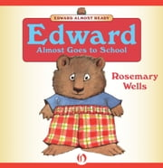 Edward Almost Goes to School - Read-Aloud Edition ebook by Rosemary Wells
