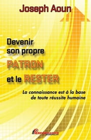 Devenir son propre patron et le rester ebook by Aoun Joseph