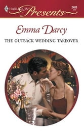 The Outback Wedding Takeover ebook by Emma Darcy