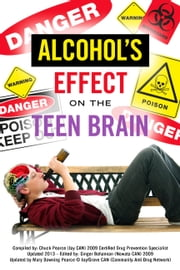 Alcohol's effect on the Teen Brain ebook by Chuck Pearce