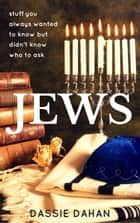 Jews: (stuff you always wanted to know but didn't know who to ask) ebook by Dassie Dahan