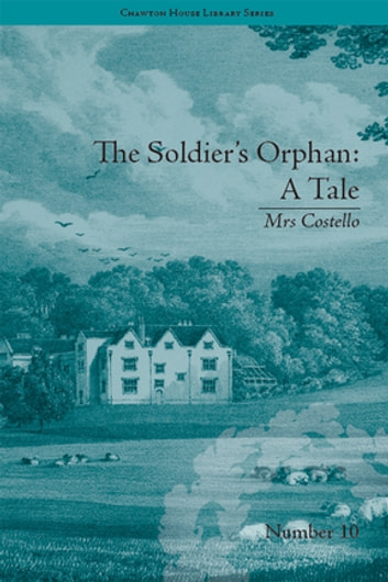 The Soldier's Orphan: A Tale - by Mrs Costello ebook by Clare Broome Saunders