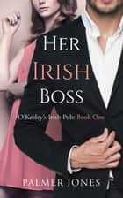 Her Irish Boss ebook by Palmer Jones