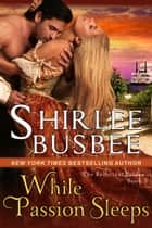 While Passion Sleeps (The Reluctant Brides Series, Book 3) ebook by Shirlee Busbee