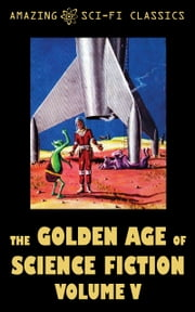 The Golden Age of Science Fiction - Volume V ebook by Dean Evans,Michael Shaara,Simon Eisner,Jack Sharkey,Bill Doede,Jim Harmon,Fritz Leiber,Sydney van Scyoc,William Morrison