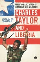 Charles Taylor and Liberia ebook by Colin M. Waugh