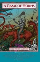 A Game of Horns - A Red Unicorn Anthology ebook by Lisa Mangum, David Farland, Jody Lynn Nye,...