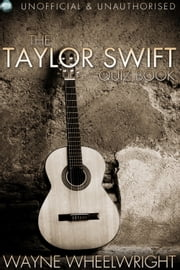 The Taylor Swift Quiz Book ebook by Wayne Wheelwright