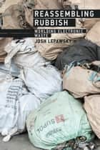 Reassembling Rubbish - Worlding Electronic Waste ebook by Josh Lepawsky