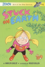 Stuck on Earth - Zenon: Girl of the 21st Century ebook by Marilyn Sadler,Roger Bollen
