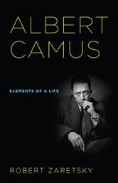 Albert Camus - Elements of a Life ebook by Robert Zaretsky