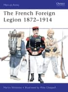 French Foreign Legion 1872–1914 ebook by Mike Chappell, Mr Martin Windrow