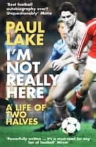 I'm Not Really Here ebook by Paul Lake