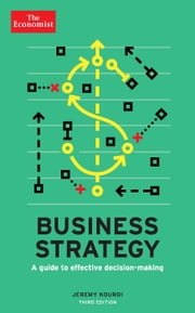 Business Strategy - A guide to effective decision-making ebook by The Economist,Jeremy Kourdi