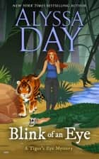 Blink of an Eye - Tiger's Eye Mysteries ebook by Alyssa Day
